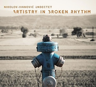 CD Nikolov-Ivanovič Undectet – Artristry In Broken Rhythm
