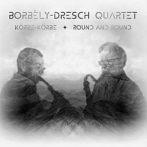CD Borbély – Dresch Quartet: Körbe-Körbe / Round and Round