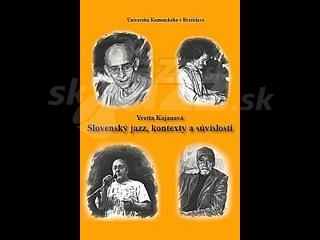 Yvetta Kajanová: Slovenský jazz, kontexty a súvislosti !!!