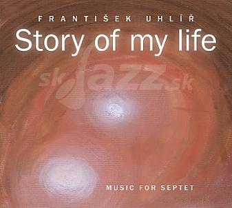 CD František Uhlíř: Story of my Life – Music for Septet