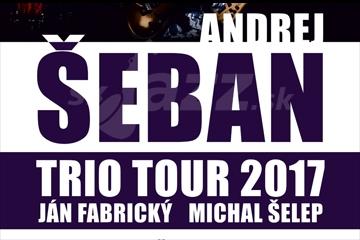 Andrej Šeban Trio - Život je krásny II. TOUR 2017 !!!