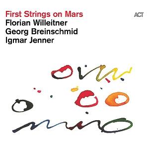 CD Florian Willeitner, Georg Breinschmid & Igmar Jenner – First Strings on Mars