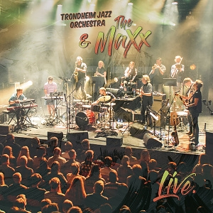 CD Trondheim Jazz Orchestra & The MaXx – Live