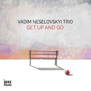 CD Vadim Neselovskyi Trio – Get up and go