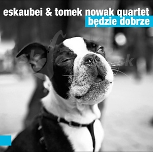 CD Eskaubei & Tomek Nowak Quartet - Będzie Dobrze