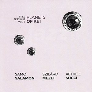 CD Salamon/Mezei/Succi – Free Sessions, Vol.1: Planets of Kei