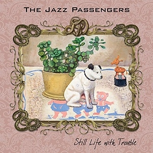 CD The Jazz Passengers – Still Life With Trouble